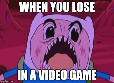 Finn The Human Meme | WHEN YOU LOSE IN A VIDEO GAME | image tagged in memes,finn the human | made w/ Imgflip meme maker