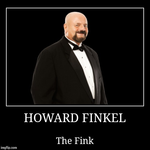 Howard Finkel | HOWARD FINKEL | The Fink | image tagged in wwe | made w/ Imgflip demotivational maker