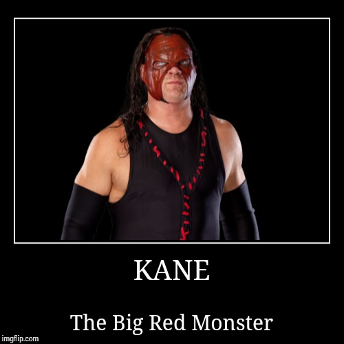Kane | KANE | The Big Red Monster | image tagged in wwe,kane | made w/ Imgflip demotivational maker