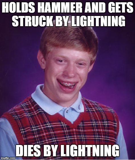 Bad Luck Brian Meme | HOLDS HAMMER AND GETS STRUCK BY LIGHTNING DIES BY LIGHTNING | image tagged in memes,bad luck brian | made w/ Imgflip meme maker
