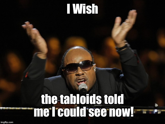 I Wish the tabloids told me I could see now! | made w/ Imgflip meme maker