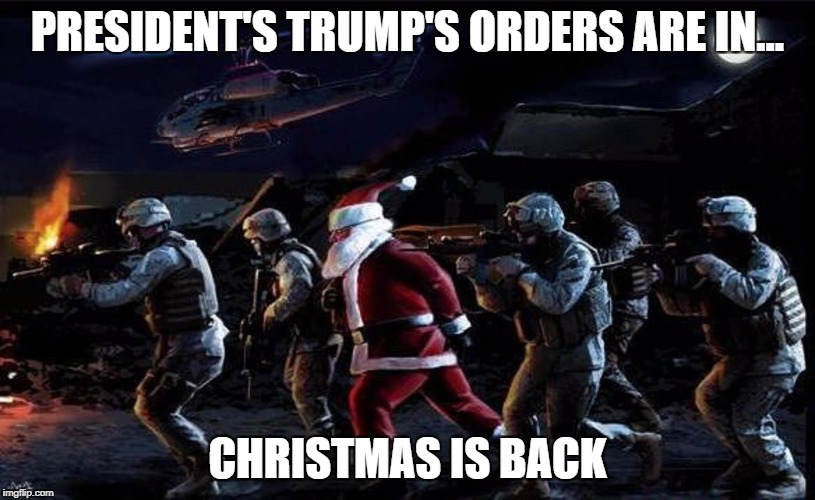 PRESIDENT'S TRUMP'S ORDERS ARE IN... CHRISTMAS IS BACK | image tagged in president trump,christmas,comeback | made w/ Imgflip meme maker