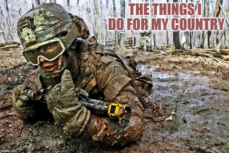 THE THINGS I DO FOR MY COUNTRY | made w/ Imgflip meme maker