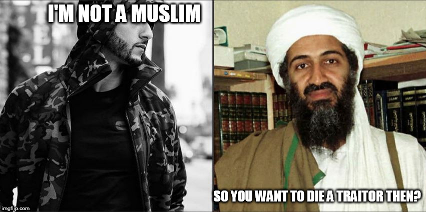 I'M NOT A MUSLIM SO YOU WANT TO DIE A TRAITOR THEN? | made w/ Imgflip meme maker