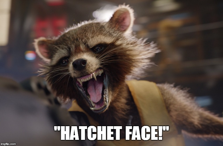 """HATCHET FACE!"" 