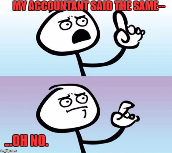 Question Guy | MY ACCOUNTANT SAID THE SAME-- ...OH NO. | image tagged in question guy | made w/ Imgflip meme maker