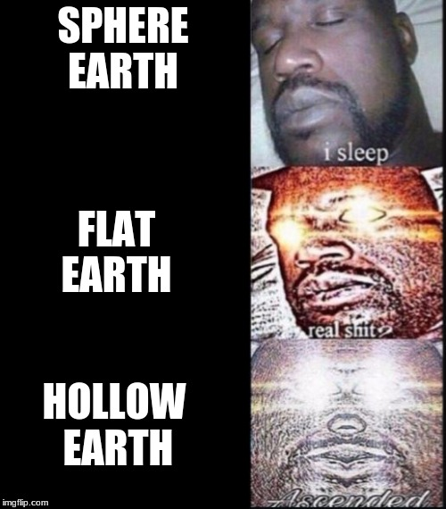 Woker Shaq | SPHERE EARTH FLAT EARTH HOLLOW EARTH | image tagged in woker shaq | made w/ Imgflip meme maker