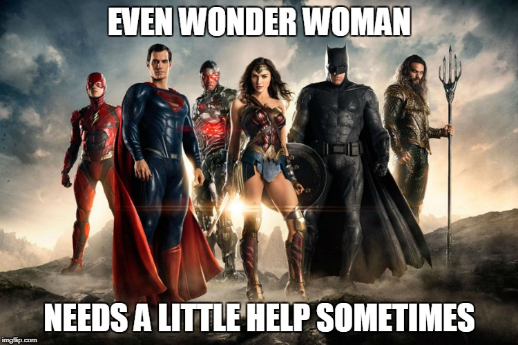 EVEN WONDER WOMAN NEEDS A LITTLE HELP SOMETIMES | image tagged in justice league | made w/ Imgflip meme maker