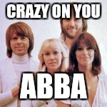CRAZY ON YOU ABBA | made w/ Imgflip meme maker