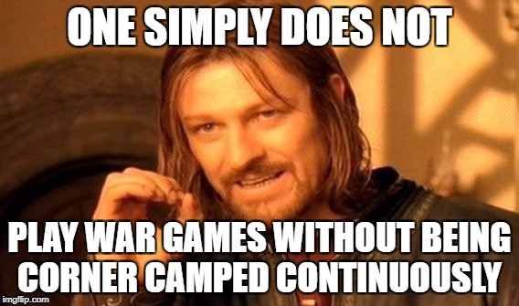 One Does Not Simply Meme | ONE SIMPLY DOES NOT PLAY WAR GAMES WITHOUT BEING CORNER CAMPED CONTINUOUSLY | image tagged in memes,one does not simply | made w/ Imgflip meme maker