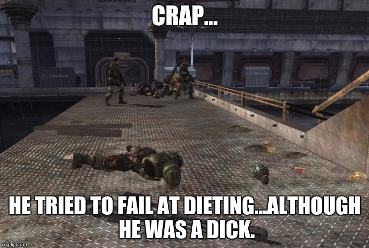 CRAP... HE TRIED TO FAIL AT DIETING...ALTHOUGH HE WAS A DICK. | image tagged in halo | made w/ Imgflip meme maker