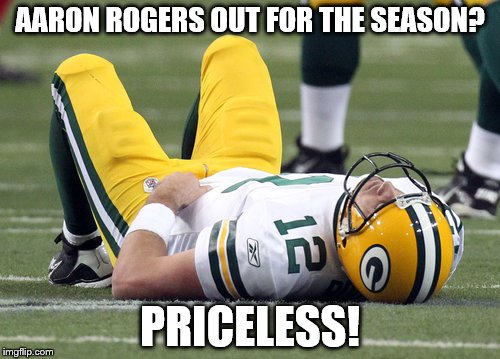 AARON ROGERS OUT FOR THE SEASON? PRICELESS! | image tagged in aaron rogers sacked,funny,football,nfl,nfl football,aaron rodgers | made w/ Imgflip meme maker