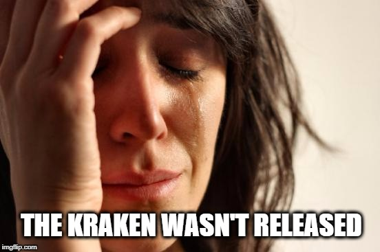First World Problems Meme | THE KRAKEN WASN'T RELEASED | image tagged in memes,first world problems,kraken,release the kraken | made w/ Imgflip meme maker
