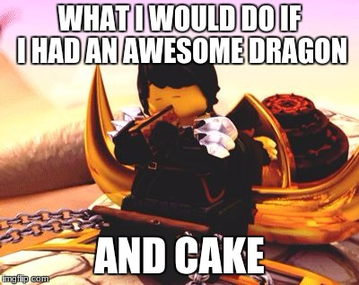 WHAT I WOULD DO IF I HAD AN AWESOME DRAGON AND CAKE | image tagged in cakedragon | made w/ Imgflip meme maker
