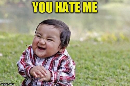 Evil Toddler Meme | YOU HATE ME | image tagged in memes,evil toddler | made w/ Imgflip meme maker