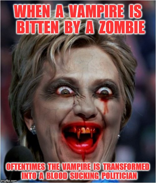 WHEN  A  VAMPIRE  IS  BITTEN  BY  A  ZOMBIE OFTENTIMES  THE  VAMPIRE  IS  TRANSFORMED  INTO  A  BLOOD  SUCKING  POLITICIAN | made w/ Imgflip meme maker