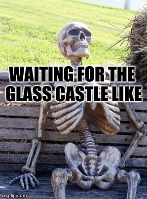 Waiting Skeleton Meme | WAITING FOR THE GLASS CASTLE LIKE | image tagged in memes,waiting skeleton | made w/ Imgflip meme maker