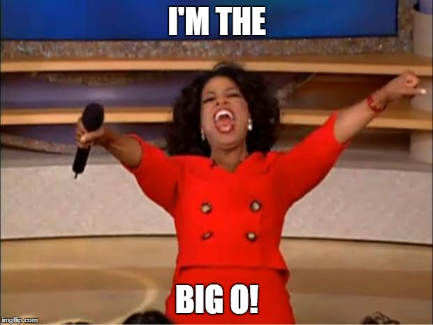 Oprah You Get A Meme | I'M THE BIG O! | image tagged in memes,oprah you get a | made w/ Imgflip meme maker