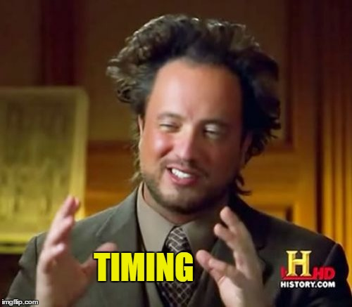 Ancient Aliens Meme | TIMING | image tagged in memes,ancient aliens | made w/ Imgflip meme maker