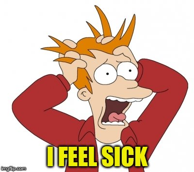 I FEEL SICK | made w/ Imgflip meme maker