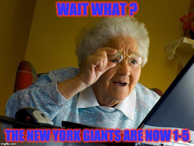 Grandma Finds The Internet Meme | WAIT WHAT ? THE NEW YORK GIANTS ARE NOW 1-5 | image tagged in memes,grandma finds the internet,funny,nfl,nfl memes | made w/ Imgflip meme maker