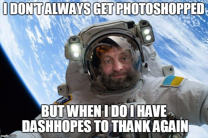 I DON'T ALWAYS GET PHOTOSHOPPED BUT WHEN I DO I HAVE DASHHOPES TO THANK AGAIN | made w/ Imgflip meme maker