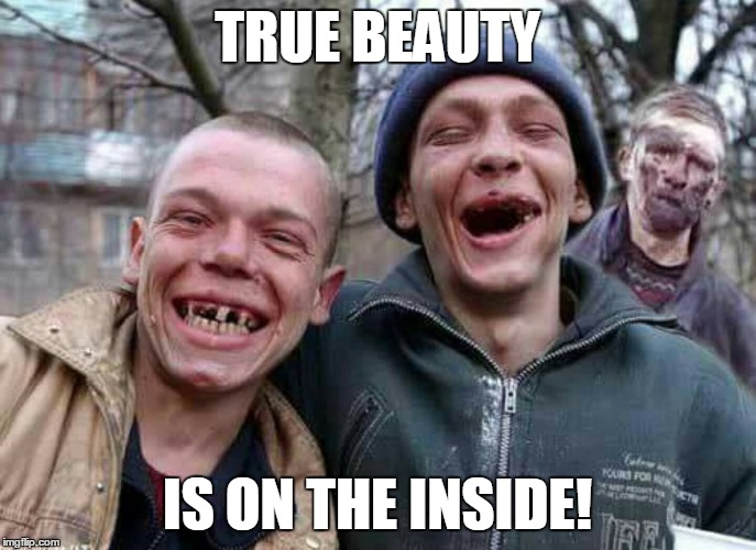 TRUE BEAUTY IS ON THE INSIDE! | made w/ Imgflip meme maker