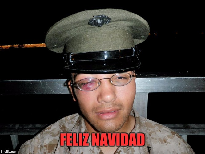 lance corporal | FELIZ NAVIDAD | image tagged in lance corporal | made w/ Imgflip meme maker