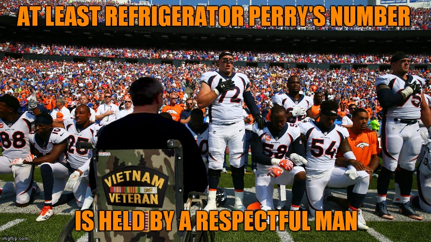 I grew up loving the fridge and this pic made me proud that his number is carried by a true American! |  AT LEAST REFRIGERATOR PERRY'S NUMBER; IS HELD BY A RESPECTFUL MAN | image tagged in kneeling,football,fridge,respect | made w/ Imgflip meme maker