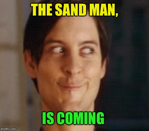 THE SAND MAN, IS COMING | made w/ Imgflip meme maker