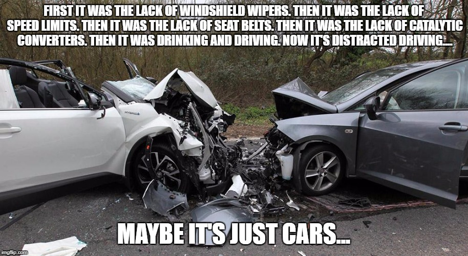 FIRST IT WAS THE LACK OF WINDSHIELD WIPERS. THEN IT WAS THE LACK OF SPEED LIMITS. THEN IT WAS THE LACK OF SEAT BELTS. THEN IT WAS THE LACK O | image tagged in cars | made w/ Imgflip meme maker