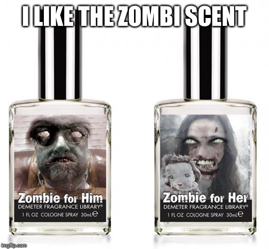 I LIKE THE ZOMBI SCENT | made w/ Imgflip meme maker