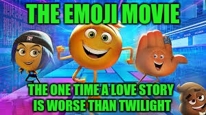 If it's worse than Twilight, something's terribly, terribly wrong.. | THE EMOJI MOVIE THE ONE TIME A LOVE STORY IS WORSE THAN TWILIGHT | image tagged in memes,emoji movie,a worse story than twilight | made w/ Imgflip meme maker