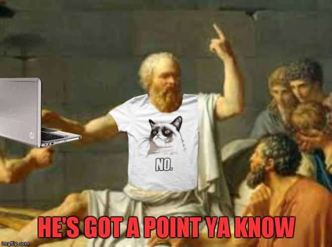 Socrates properly attired | HE'S GOT A POINT YA KNOW | image tagged in socrates properly attired | made w/ Imgflip meme maker