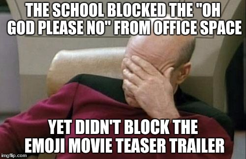 "The hell..? | THE SCHOOL BLOCKED THE ""OH GOD PLEASE NO"" FROM OFFICE SPACE YET DIDN'T BLOCK THE EMOJI MOVIE TEASER TRAILER 