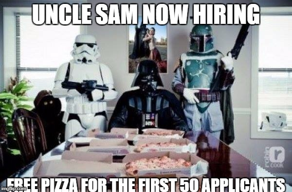 UNCLE SAM NOW HIRING FREE PIZZA FOR THE FIRST 50 APPLICANTS | image tagged in free pizza party when you join the dark side | made w/ Imgflip meme maker