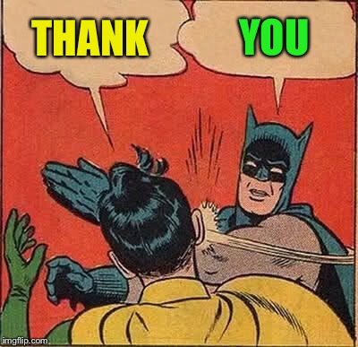Batman Slapping Robin Meme | THANK YOU | image tagged in memes,batman slapping robin | made w/ Imgflip meme maker