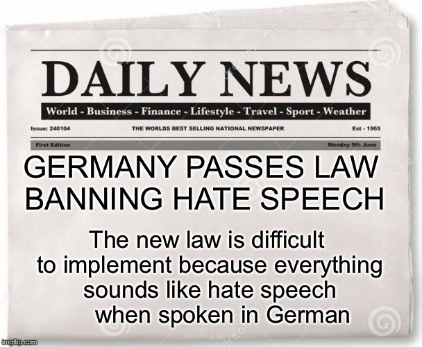 Conan O'Brien news monologue  | GERMANY PASSES LAW BANNING HATE SPEECH The new law is difficult to implement because everything sounds like hate speech     when spoken in G | image tagged in news,memes,german,hate speech | made w/ Imgflip meme maker