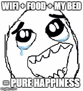 Happy Guy Rage Face Meme | WIFI + FOOD + MY BED = PURE HAPPINESS | image tagged in memes,happy guy rage face | made w/ Imgflip meme maker