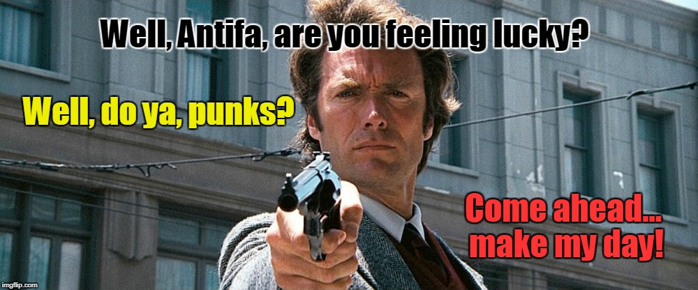Clint Eastwood challenges Antifa | Well, Antifa, are you feeling lucky? Come ahead... make my day! Well, do ya, punks? | image tagged in clint eastwood,antifa,liberals,punks | made w/ Imgflip meme maker