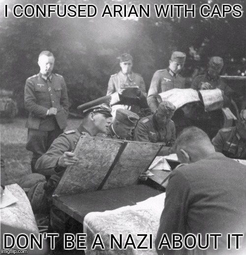 I CONFUSED ARIAN WITH CAPS DON'T BE A NAZI ABOUT IT | made w/ Imgflip meme maker