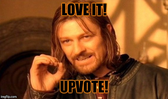 One Does Not Simply Meme | LOVE IT! UPVOTE! | image tagged in memes,one does not simply | made w/ Imgflip meme maker