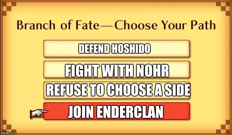 DEFEND HOSHIDO FIGHT WITH NOHR REFUSE TO CHOOSE A SIDE JOIN ENDERCLAN | image tagged in branch of fate | made w/ Imgflip meme maker