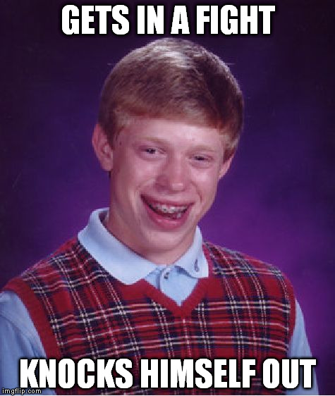 Bad Luck Brian Meme | GETS IN A FIGHT KNOCKS HIMSELF OUT | image tagged in memes,bad luck brian | made w/ Imgflip meme maker