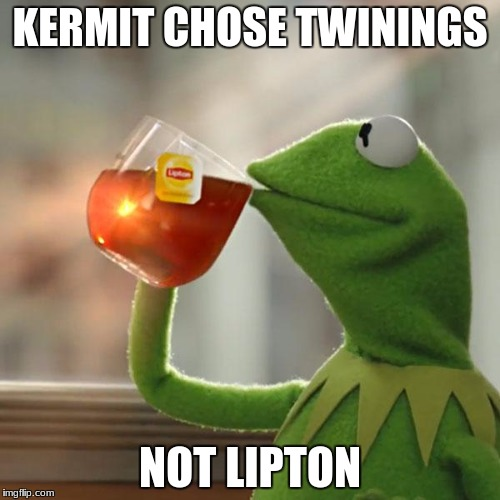 But Thats None Of My Business Meme | KERMIT CHOSE TWININGS NOT LIPTON | image tagged in memes,but thats none of my business,kermit the frog | made w/ Imgflip meme maker