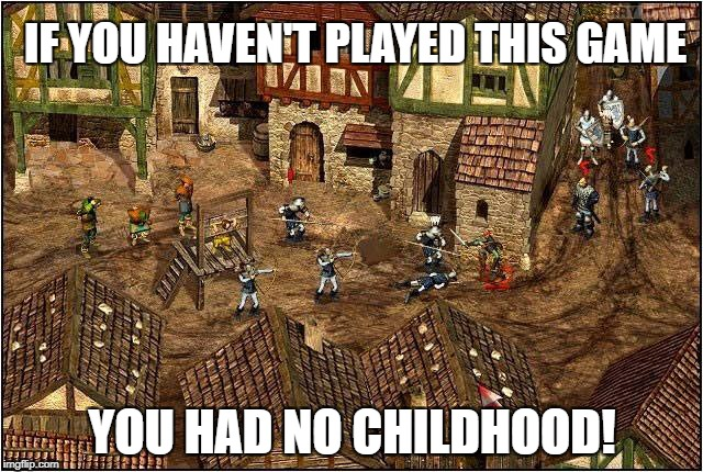 IF YOU HAVEN'T PLAYED THIS GAME YOU HAD NO CHILDHOOD! | image tagged in memes,childhood,games,pc gaming,retro,nostalgia | made w/ Imgflip meme maker