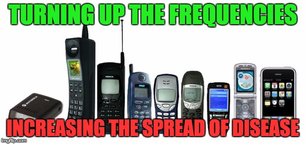 TURNING UP THE FREQUENCIES INCREASING THE SPREAD OF DISEASE | image tagged in cell phone evolution | made w/ Imgflip meme maker