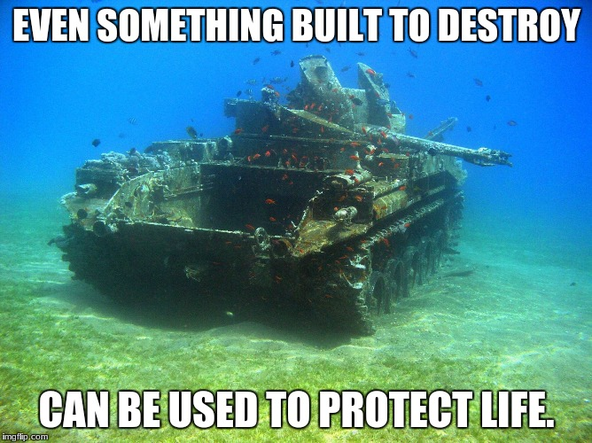 Fish Tank | EVEN SOMETHING BUILT TO DESTROY CAN BE USED TO PROTECT LIFE. | image tagged in fish tank | made w/ Imgflip meme maker
