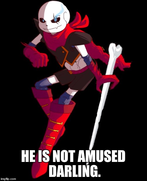 Swapfell Sans | HE IS NOT AMUSED DARLING. | image tagged in swapfell sans | made w/ Imgflip meme maker