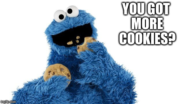 YOU GOT MORE COOKIES? | made w/ Imgflip meme maker